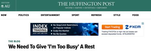 The Huffington Post - We Need To Give 'I'm Too Busy' A Rest
